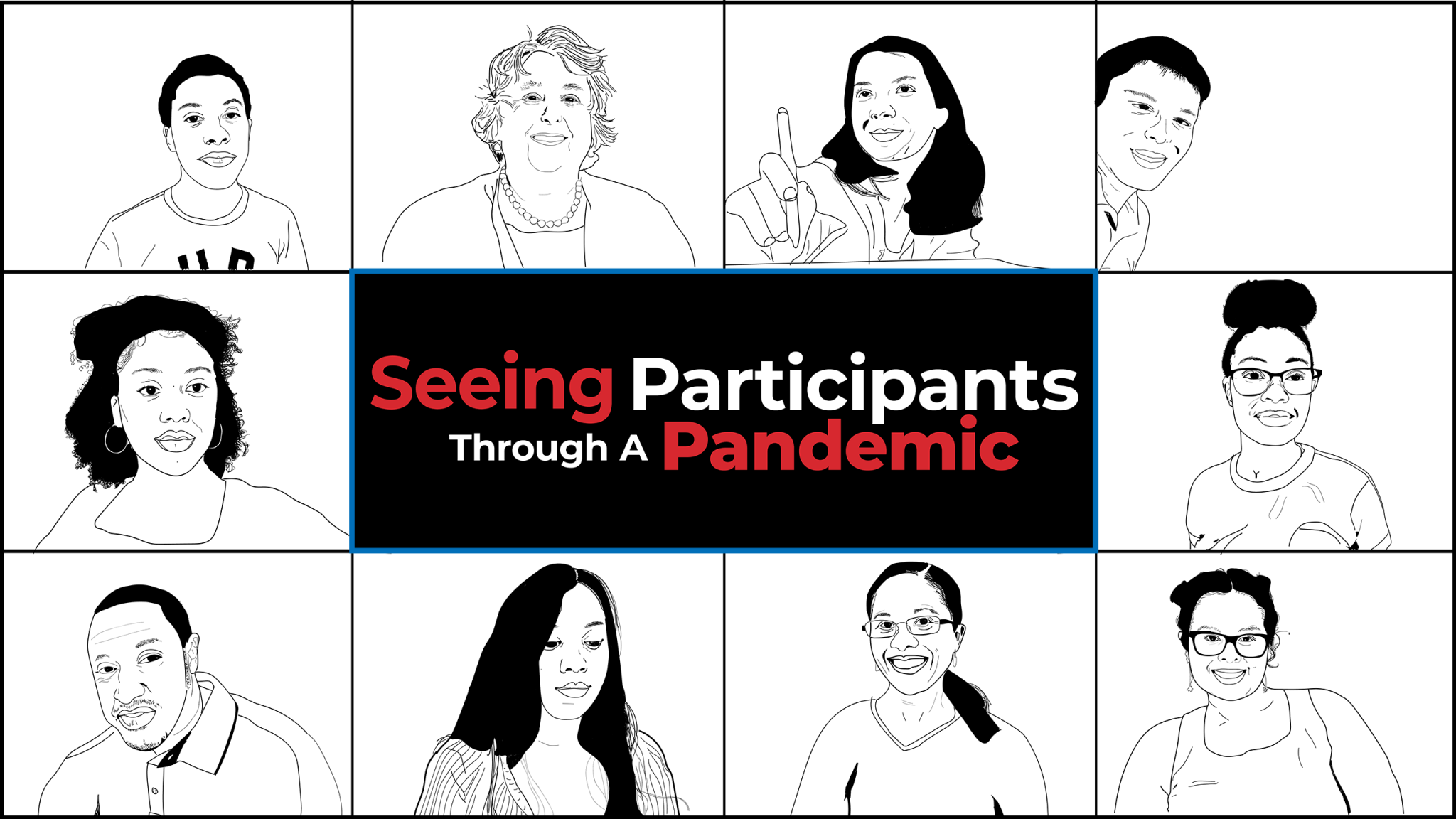 Graphic description: 10 hand-sketched characters in small squares are arranged to look like a Zoom video call. Text in the center reads, Seeing Participants Through A Pandemic