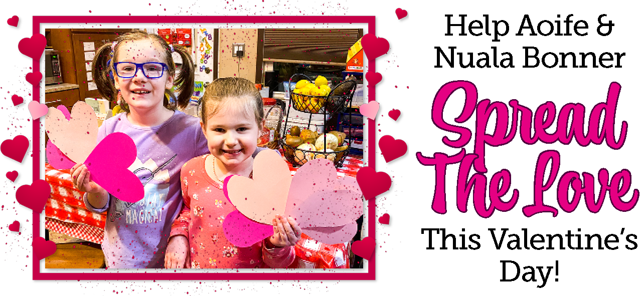 Image of Aoife and Nuala smiling to the camera as they hold up paper hearts. Text to the right reads: Help Aoife and Nuala Bonner spread the love this Valentine's Day!""